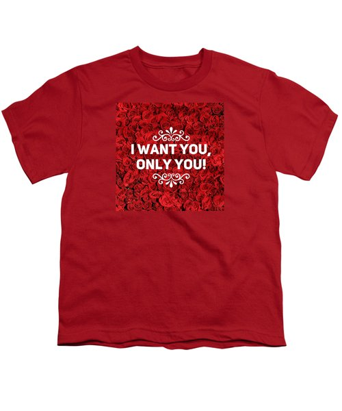 Love Quote I Want You Only You Youth T-Shirt