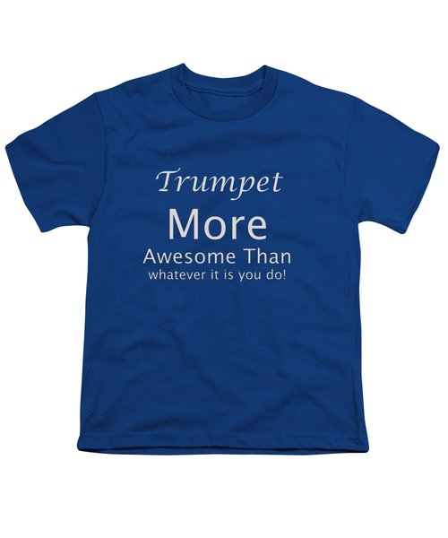 Trumpets More Awesome Than You 5555.02 Youth T-Shirt by M K  Miller