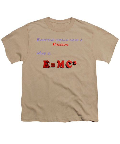 Everyone Should Have A Passion E Mc2 Youth T-Shirt