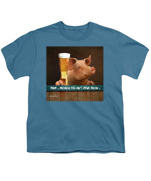Beer ... Because You Can't Drink Bacon... Youth T-Shirt by Will Bullas