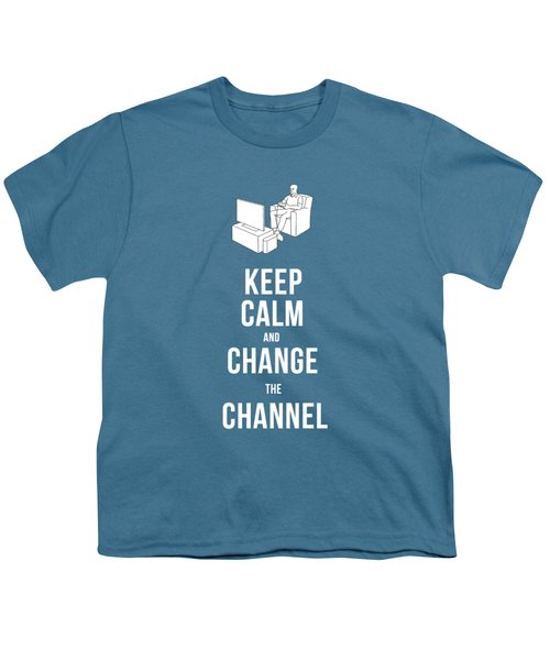 Keep Calm And Change The Channel Tee Youth T-Shirt