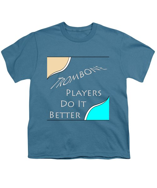Trombone Players Do It Better 5651.02 Youth T-Shirt by M K  Miller