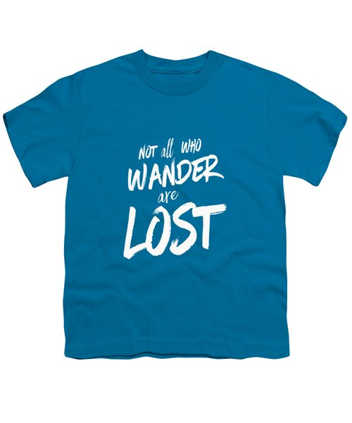 Not All Who Wander Are Lost Tee Youth T-Shirt by Edward Fielding