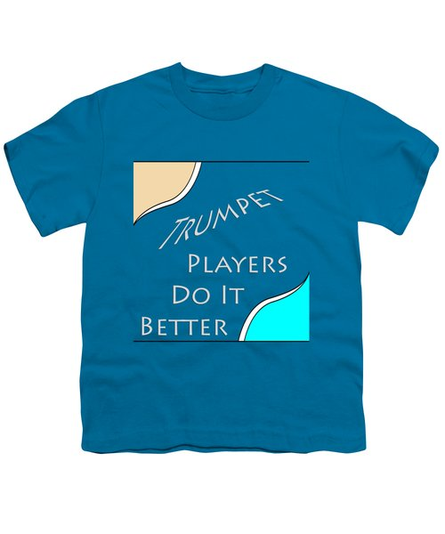 Trumpet Players Do It Better 5653.02 Youth T-Shirt by M K  Miller