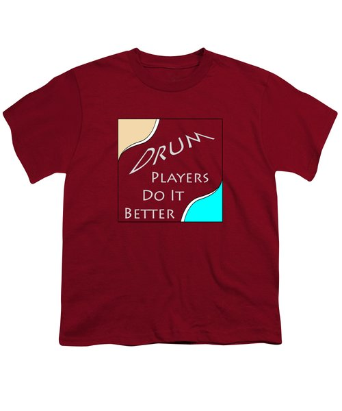 Drum Players Do It Better 5649.02 Youth T-Shirt by M K  Miller