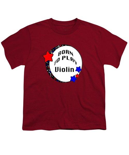 Violin Born To Play Violin 5680.02 Youth T-Shirt