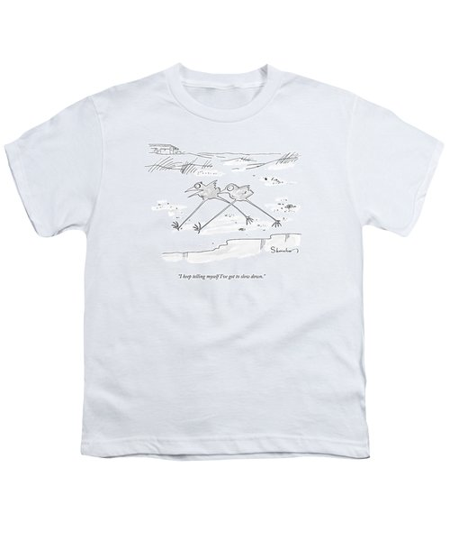 I Keep Telling Myself I've Got To Slow Down Youth T-Shirt
