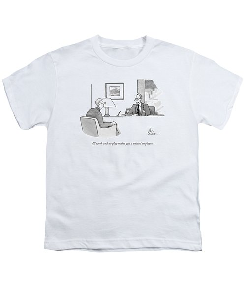 All Work And No Play Makes You A Valued Employee Youth T-Shirt