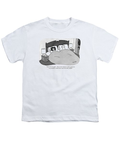 Don't Be Too Upset.  If We Were Meant Youth T-Shirt