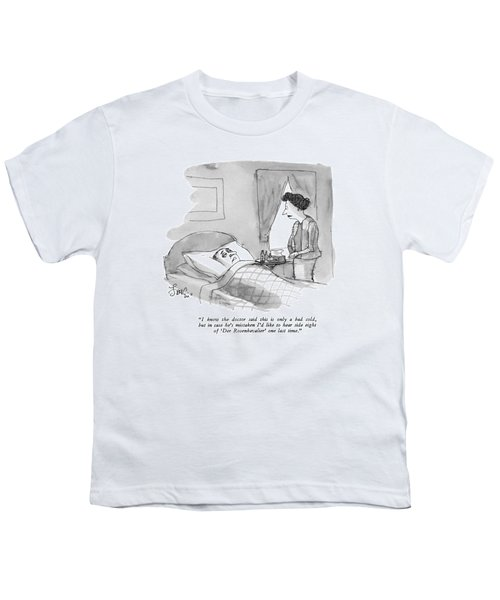 I Know The Doctor Said This Is Only A Bad Cold Youth T-Shirt