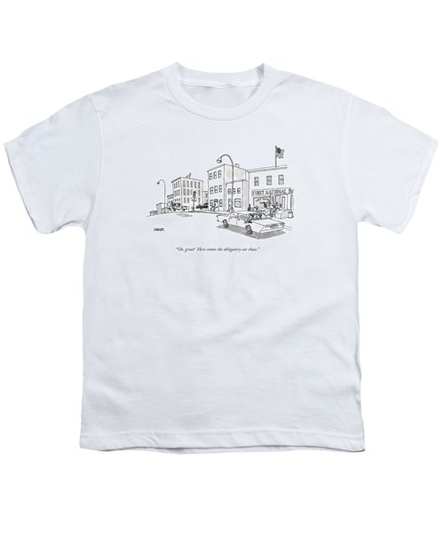Oh, Great! Here Comes The Obligatory Car Chase Youth T-Shirt