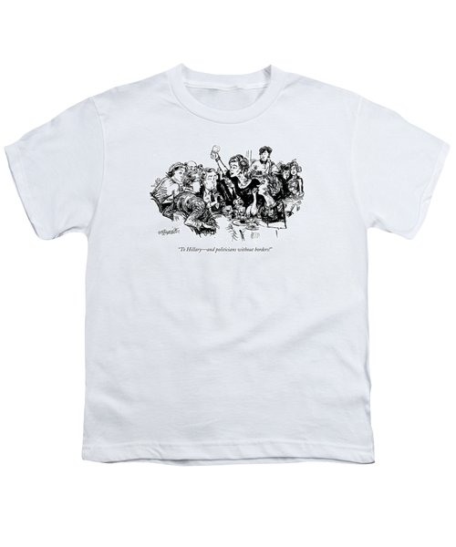 To Hillary - And Politicians Without Borders! Youth T-Shirt