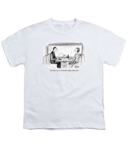 You Have An Air Of Camille Paglia About You Youth T-Shirt