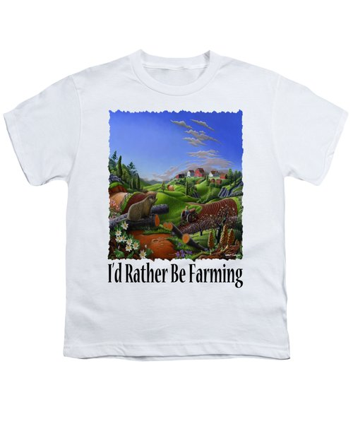 Id Rather Be Farming - Springtime Groundhog Farm Landscape 1 Youth T-Shirt by Walt Curlee