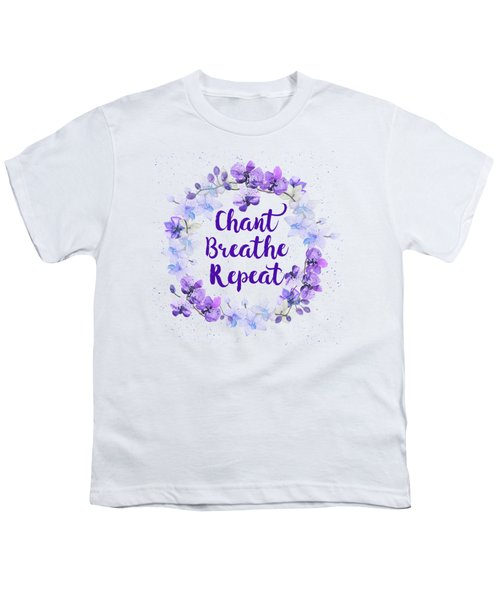 Chant, Breathe, Repeat Youth T-Shirt
