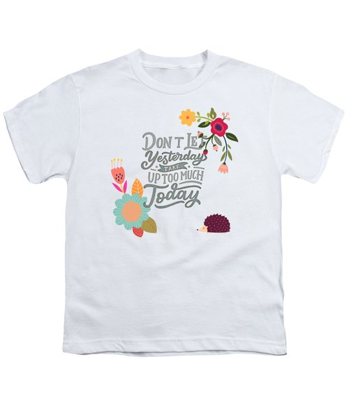 Dont Let Yesterday Take Up Too Much Today Youth T-Shirt