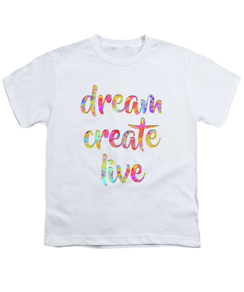 Dream Create Live #motivational #typography #shoppixels Youth T-Shirt