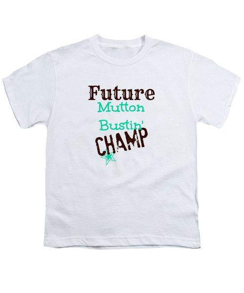 Future Mutton Bustin Champ Youth T-Shirt by Chastity Hoff