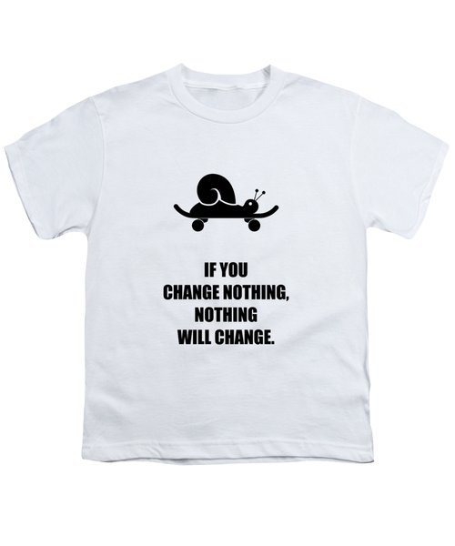 If You Change Nothing, Nothing Will Change Business Quotes Poster Youth T-Shirt
