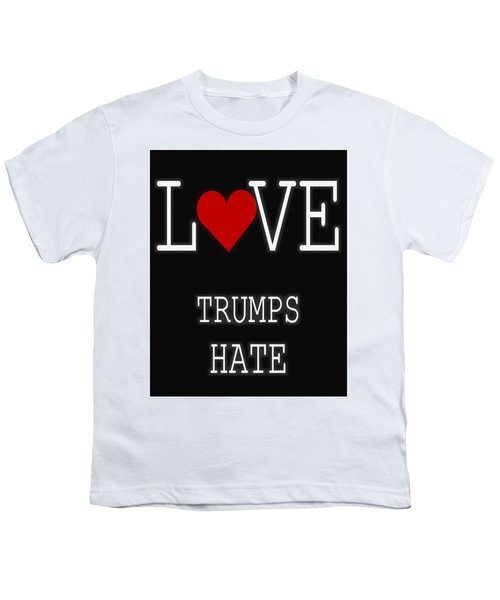 Love Trumps Hate Youth T-Shirt by Dan Sproul