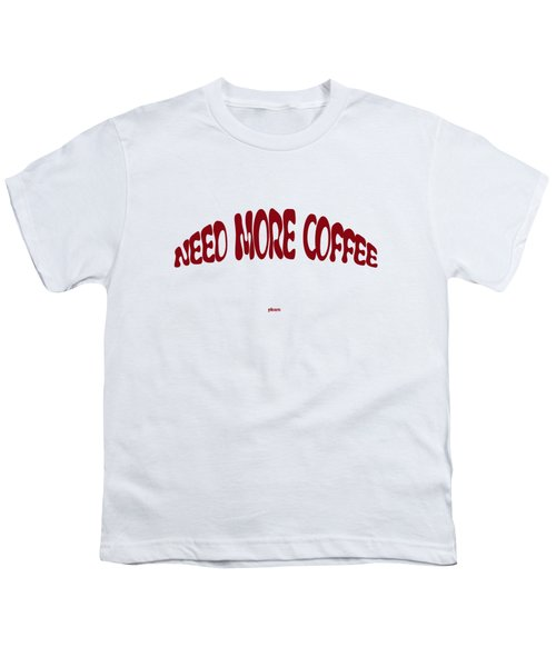 Need More Coffee Youth T-Shirt