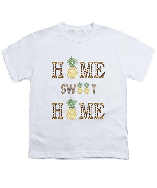 Pineapple Home Sweet Home Typography Youth T-Shirt by Georgeta Blanaru