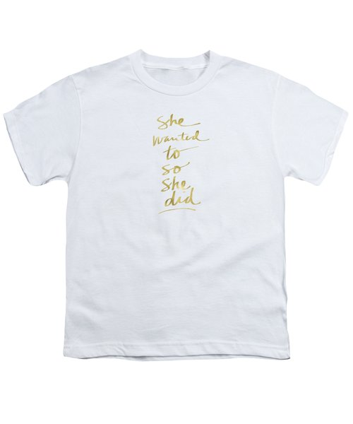 She Wanted To So She Did Gold- Art By Linda Woods Youth T-Shirt