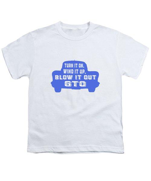 Turn It On Wind It Up Blow It Out Gto Youth T-Shirt by Edward Fielding