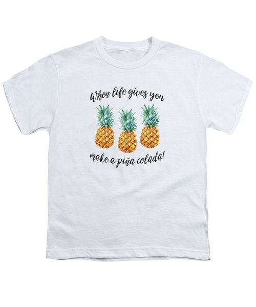When Life Gives You Pineapple Make A Pina Colada Youth T-Shirt