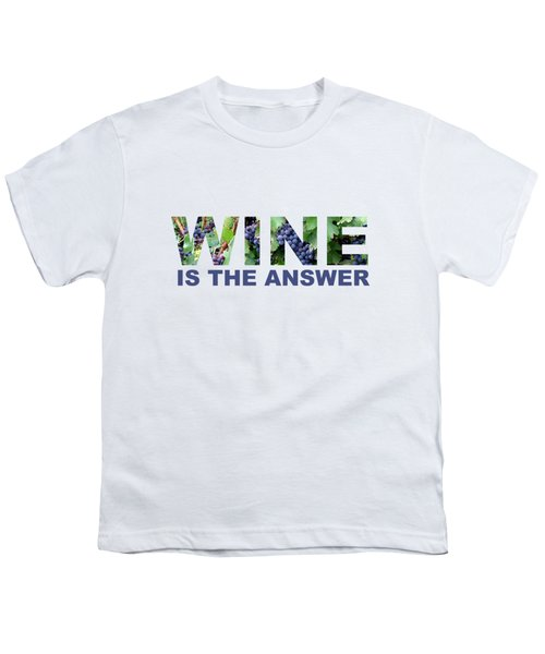 Wine Is The Answer Youth T-Shirt by Laura Kinker