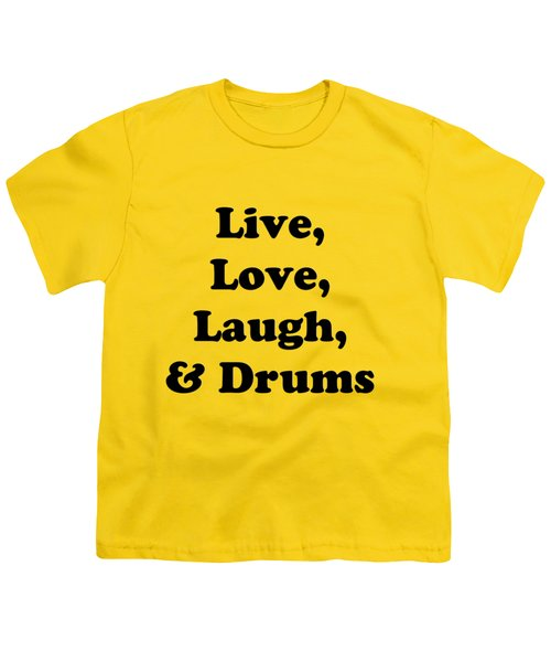 Live Love Laugh And Drums 5602.02 Youth T-Shirt by M K  Miller
