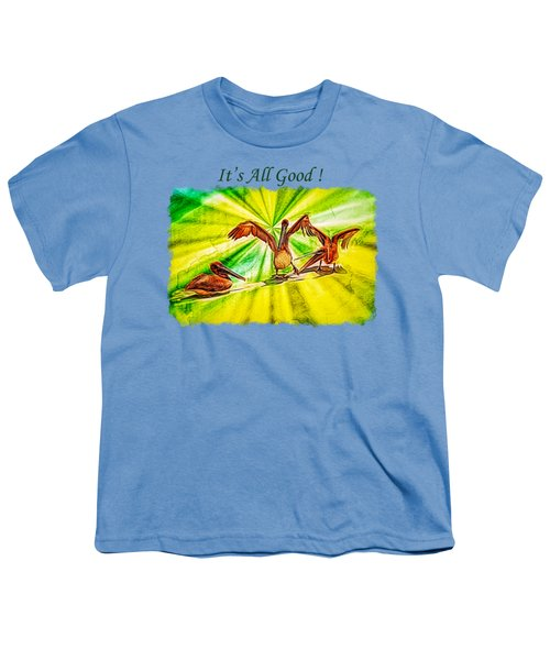 It's All Good 2 Youth T-Shirt by John M Bailey