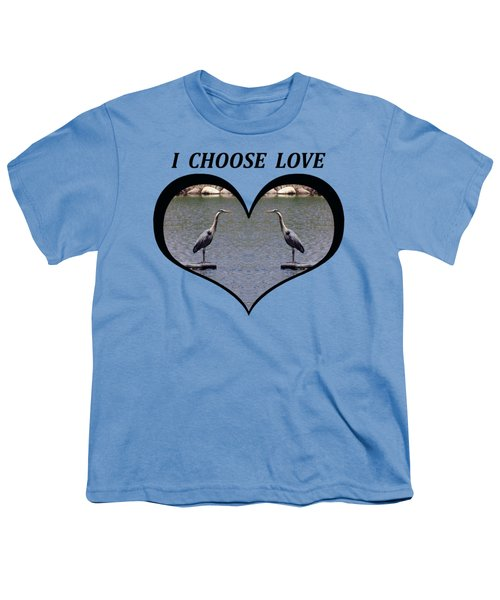 I Chose Love With A Heart Framing Blue Herons On A Pond Youth T-Shirt by Julia L Wright