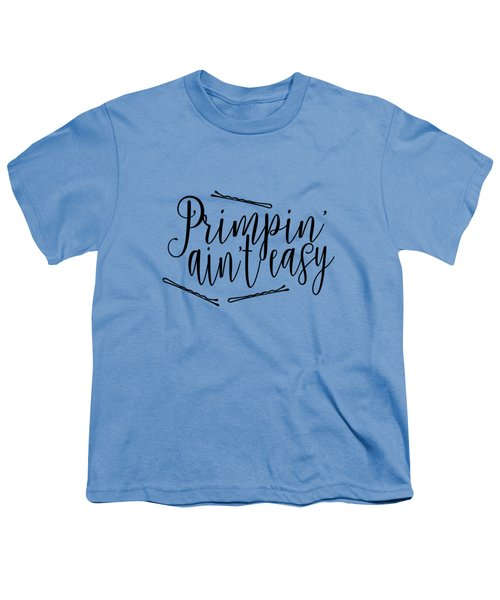 Primpin Ain't Easy Youth T-Shirt by Elizabeth Taylor
