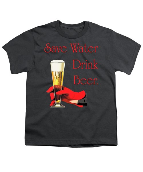 Be A Conservationist Save Water Drink Beer Youth T-Shirt by Tina Lavoie