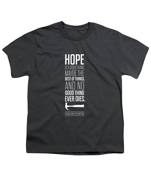 Hope Is A Good Thing Maybe The Best Of Things Inspirational Quotes Poster Youth T-Shirt by Lab No 4 - The Quotography Department