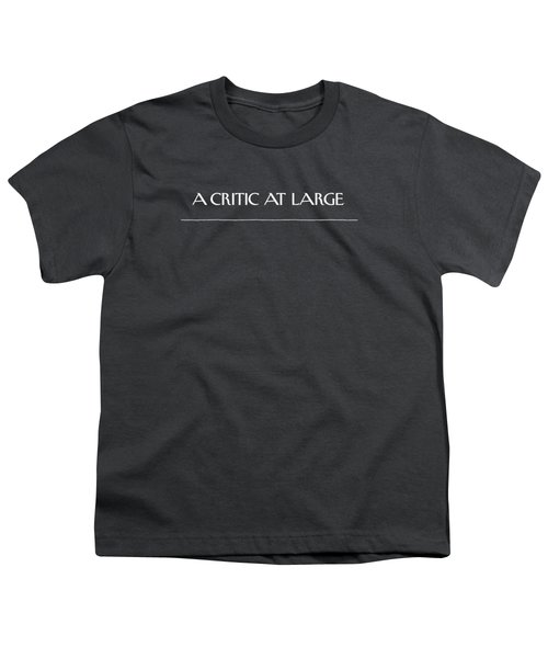 A Critic At Large Youth T-Shirt