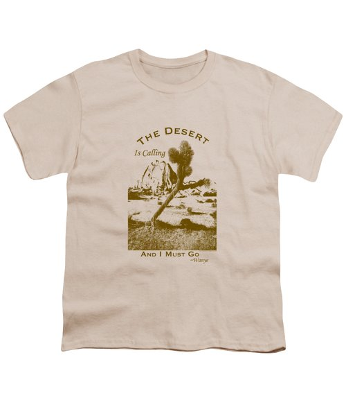 The Desert Is Calling And I Must Go - Brown Youth T-Shirt by Peter Tellone