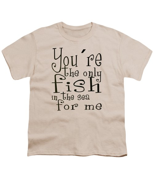 The Only Fish In The Sea For Me Youth T-Shirt