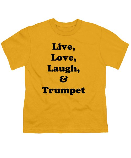 Live Love Laugh And Trumpet 5605.02 Youth T-Shirt by M K  Miller