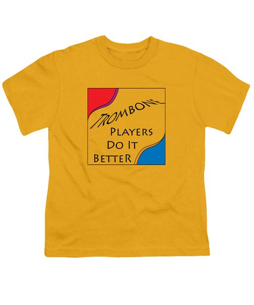 Trombone Players Do It Better 5650.02 Youth T-Shirt by M K  Miller