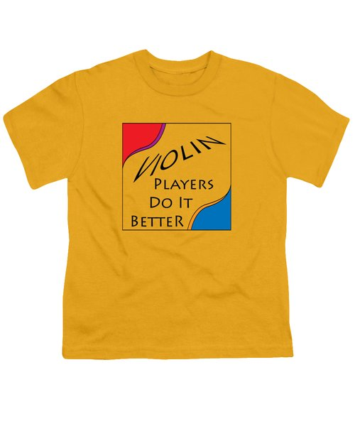 Violin Players Do It Better 5656.02 Youth T-Shirt