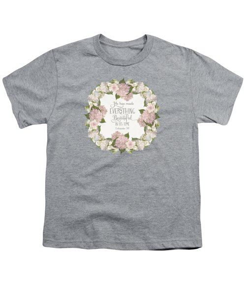 Inspirational Scripture - Everything Beautiful Pink Hydrangeas And Roses Youth T-Shirt