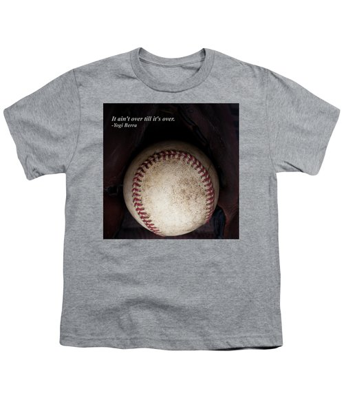 It Ain't Over Till It's Over - Yogi Berra Youth T-Shirt by David Patterson
