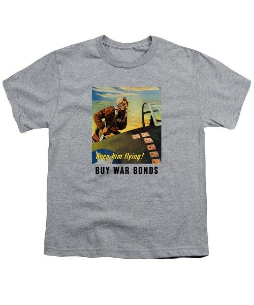 Keep Him Flying - Buy War Bonds  Youth T-Shirt