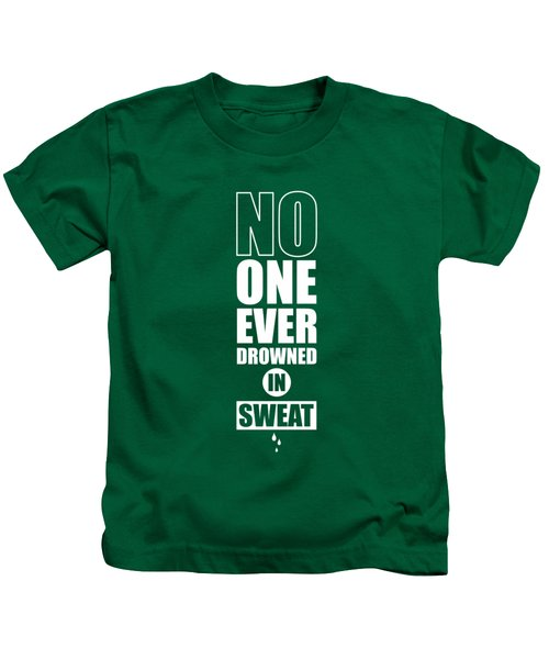 No One Ever Drowned In Sweat Gym Inspirational Quotes Poster Kids T-Shirt