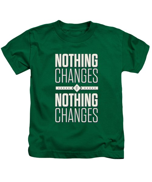 Nothing Changes If Nothing Changes Inspirational Quotes Poster Kids T-Shirt by Lab No 4