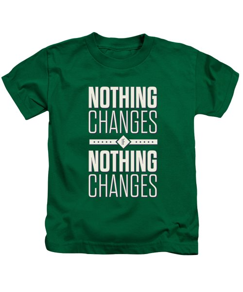 Nothing Changes If Nothing Changes Inspirational Quotes Poster Kids T-Shirt