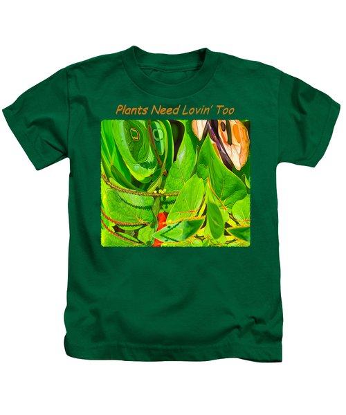 Plants Need Loving Too Kids T-Shirt