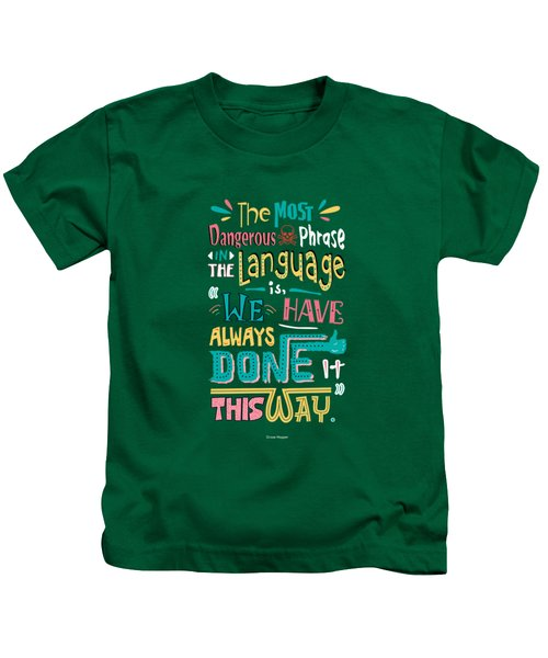 The Most Dangerous Phrase In The Language Is We Have Always Done It This Way Quotes Poster Kids T-Shirt by Lab No 4